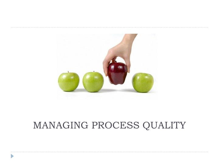 MANAGING PROCESS QUALITY