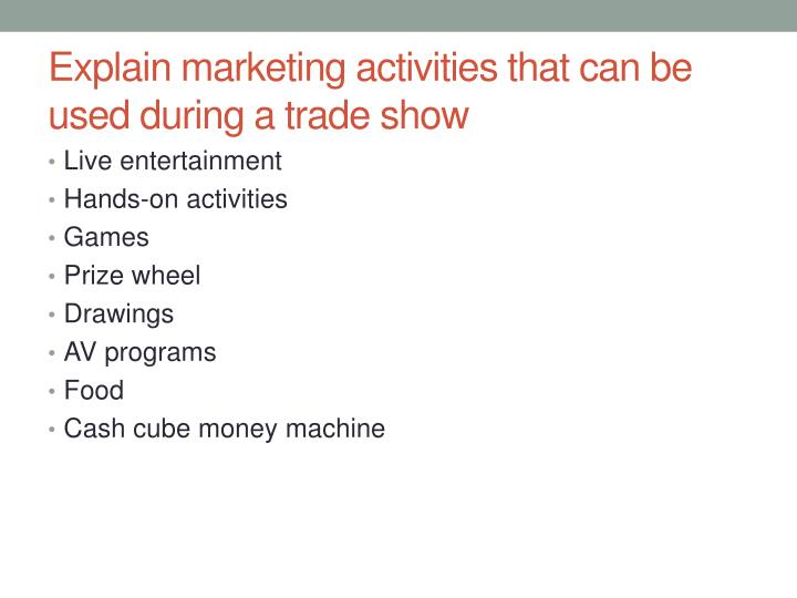 Explain marketing activities that can be used during a trade show
