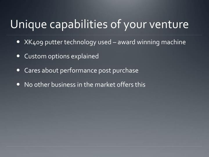 Unique capabilities of your venture