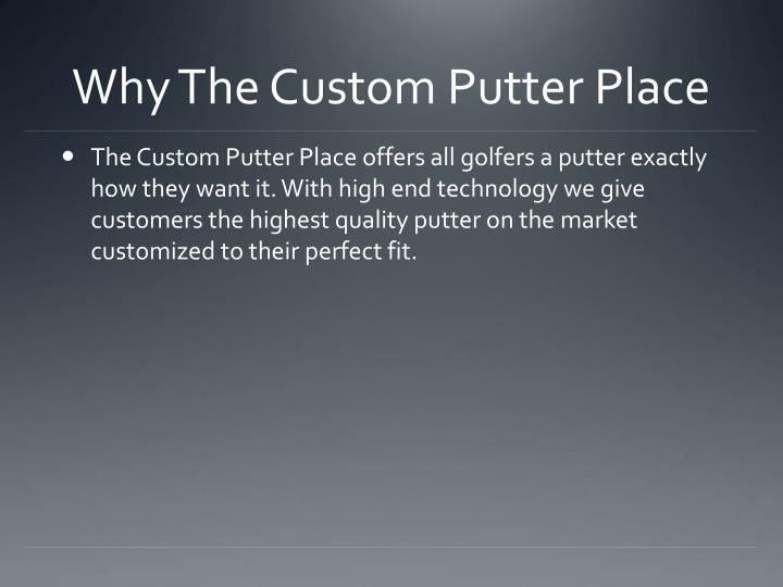 Why The Custom Putter Place