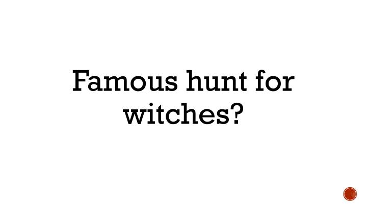 Famous hunt for witches?