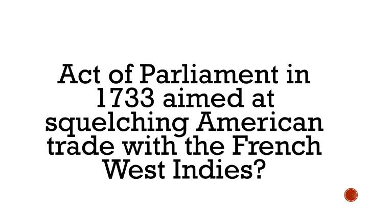 Act of Parliament in 1733 aimed at squelching American trade with the French West Indies?