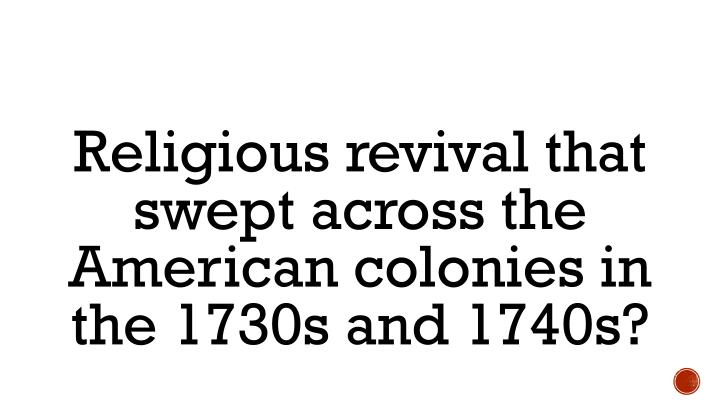 Religious revival that swept across the American colonies in the 1730s and 1740s?