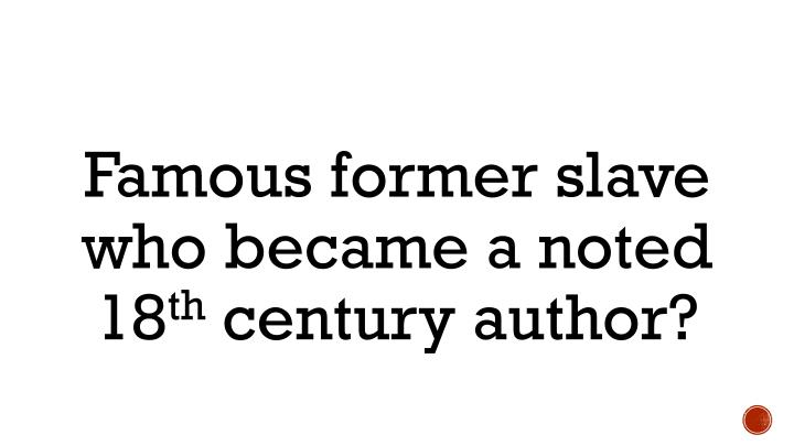 Famous former slave who became a noted 18
