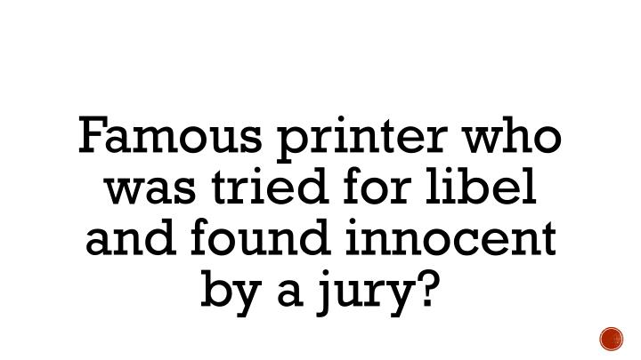 Famous printer who was tried for libel and found innocent by a jury?
