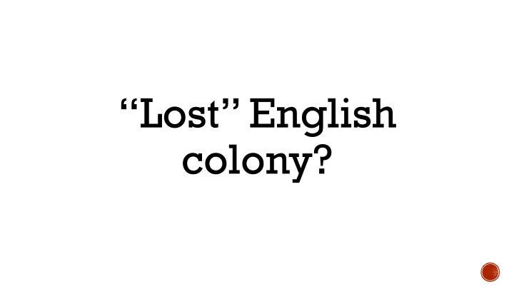 """Lost"" English colony?"