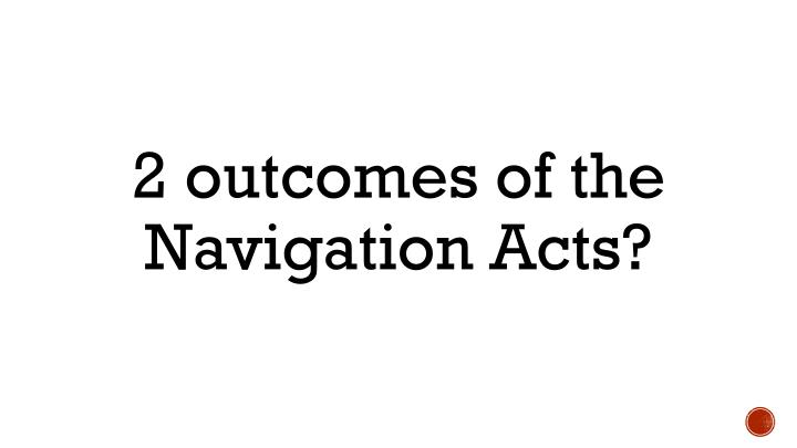 2 outcomes of the Navigation Acts?