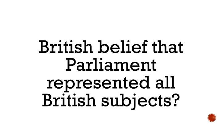 British belief that Parliament represented all British subjects?
