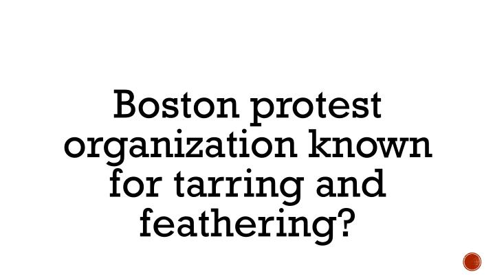 Boston protest organization known for tarring and feathering?