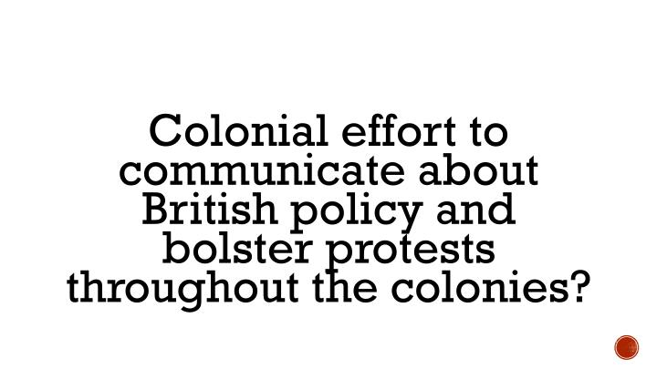 Colonial effort to communicate about British policy and bolster protests throughout the colonies?