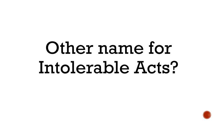 Other name for Intolerable Acts?