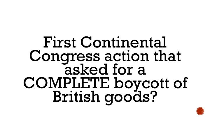 First Continental Congress action that asked for a COMPLETE boycott of British goods?