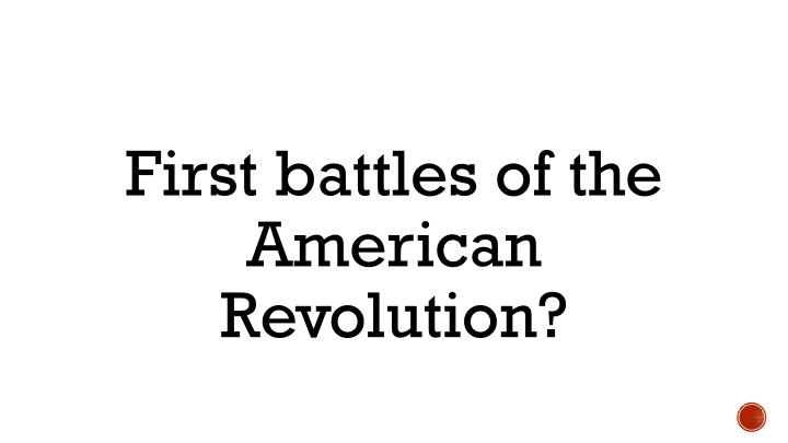 First battles of the American Revolution?
