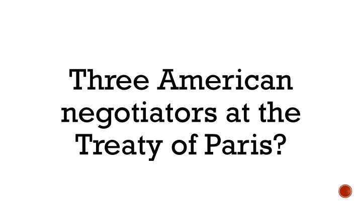 Three American negotiators at the Treaty of Paris?