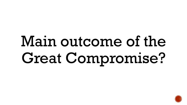 Main outcome of the Great Compromise?
