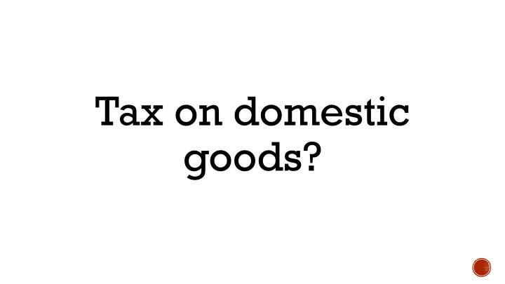 Tax on domestic goods?