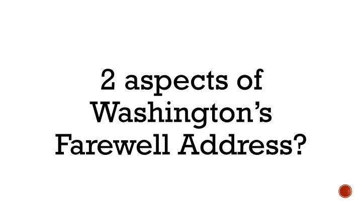 2 aspects of Washington's Farewell Address?