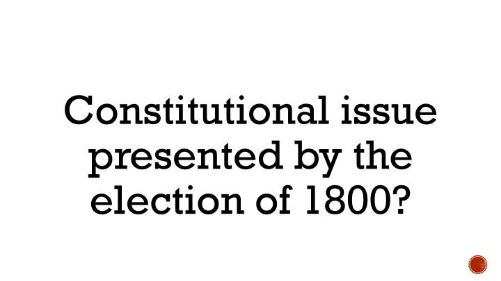 Constitutional issue presented by the election of 1800?