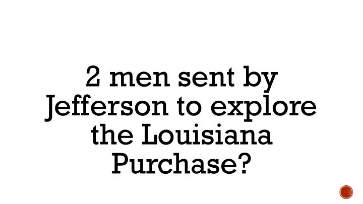 2 men sent by Jefferson to explore the Louisiana Purchase?