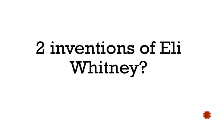2 inventions of Eli Whitney?