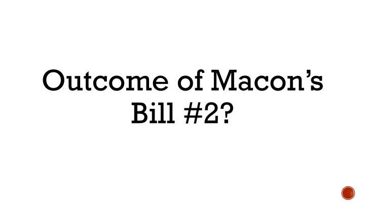Outcome of Macon's Bill #2?