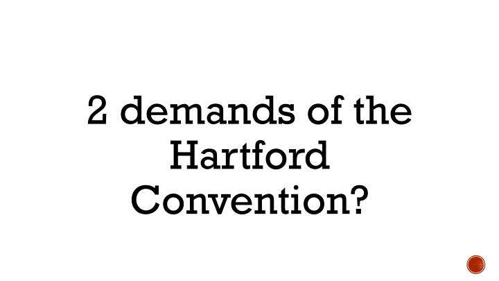 2 demands of the Hartford Convention?