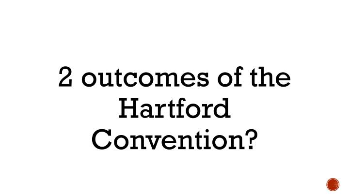 2 outcomes of the Hartford Convention?