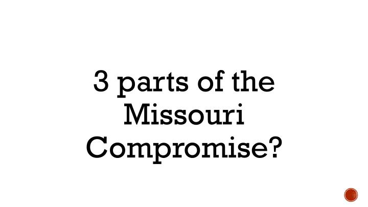 3 parts of the Missouri Compromise?