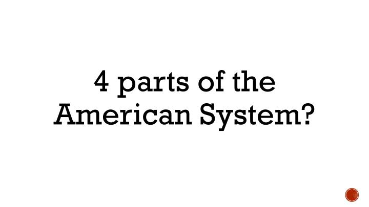 4 parts of the American System?