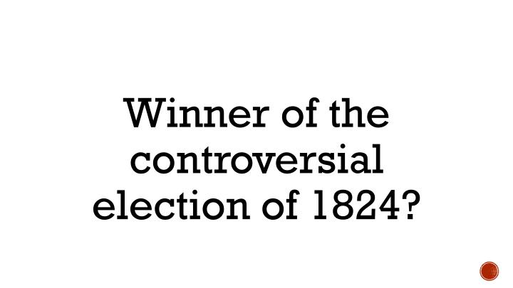 Winner of the controversial election of 1824?