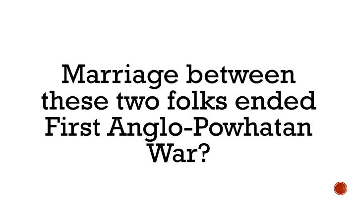 Marriage between these two folks ended First Anglo-Powhatan War?