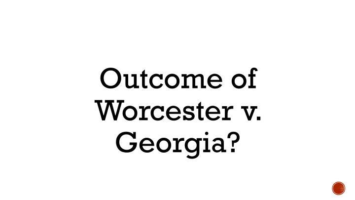 Outcome of Worcester v. Georgia?
