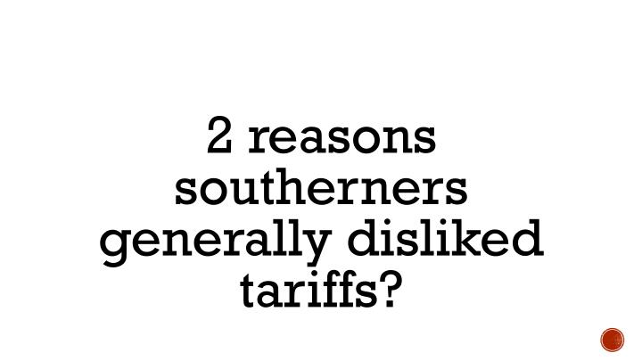 2 reasons southerners generally disliked tariffs?