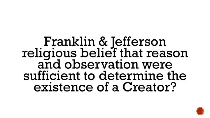 Franklin & Jefferson religious belief that reason and observation were sufficient to determine the existence of a Creator?