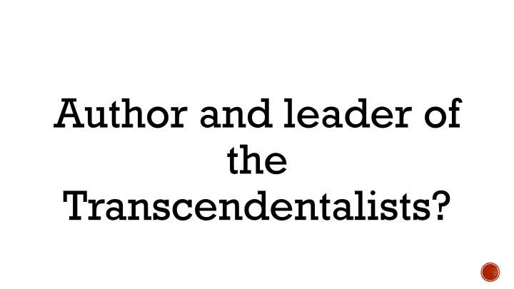Author and leader of the Transcendentalists?