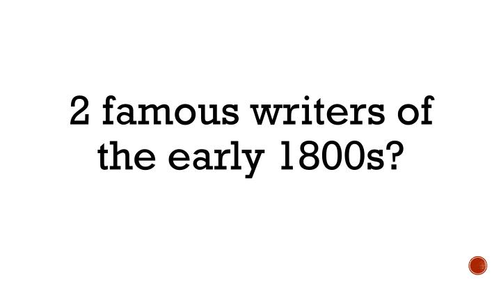 2 famous writers of the early 1800s?