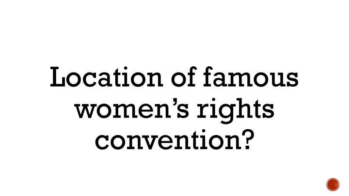 Location of famous women's rights convention?