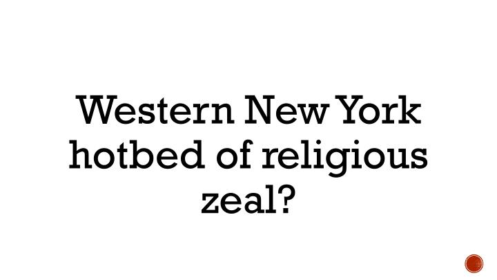 Western New York hotbed of religious zeal?