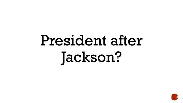 President after Jackson?