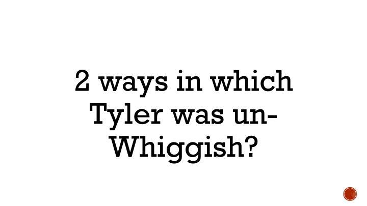 2 ways in which Tyler was un-