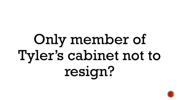 Only member of Tyler's cabinet not to resign?