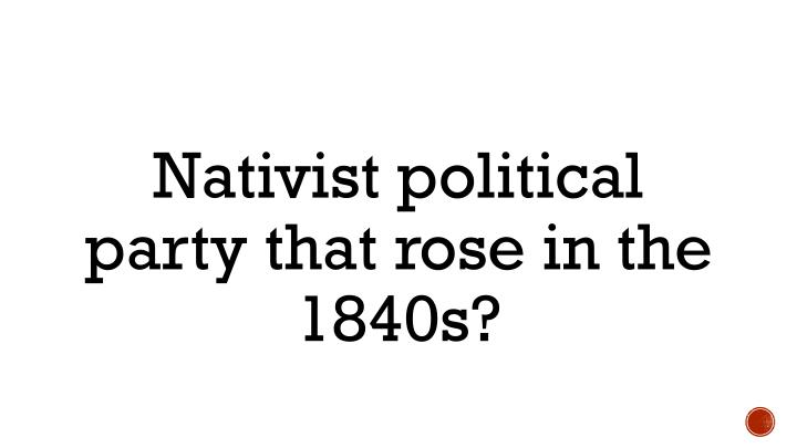Nativist political party that rose in the 1840s?
