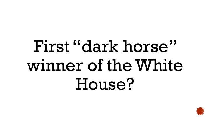 """First """"dark horse"""" winner of the White House?"""