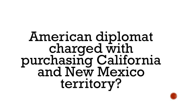 American diplomat charged with purchasing California and New Mexico territory?
