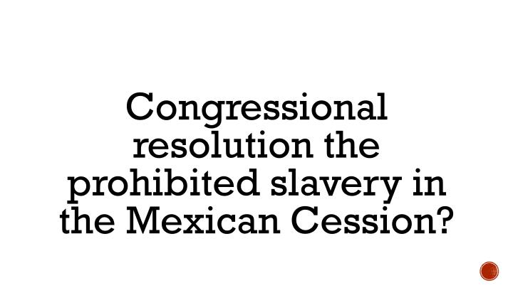 Congressional resolution the prohibited slavery in the Mexican Cession?