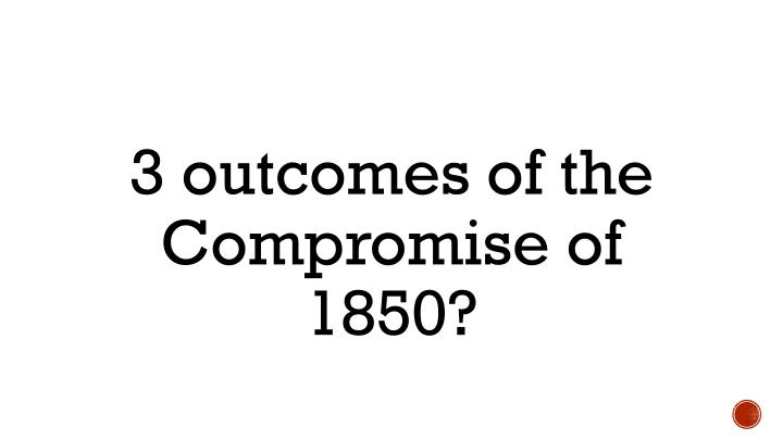 3 outcomes of the Compromise of 1850?