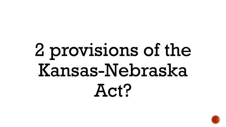 2 provisions of the Kansas-Nebraska Act?