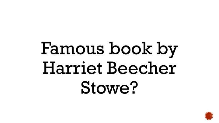 Famous book by Harriet Beecher Stowe?
