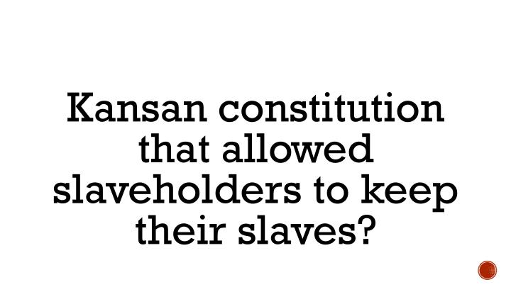 Kansan constitution that allowed slaveholders to keep their slaves?