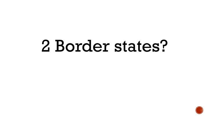 2 Border states?